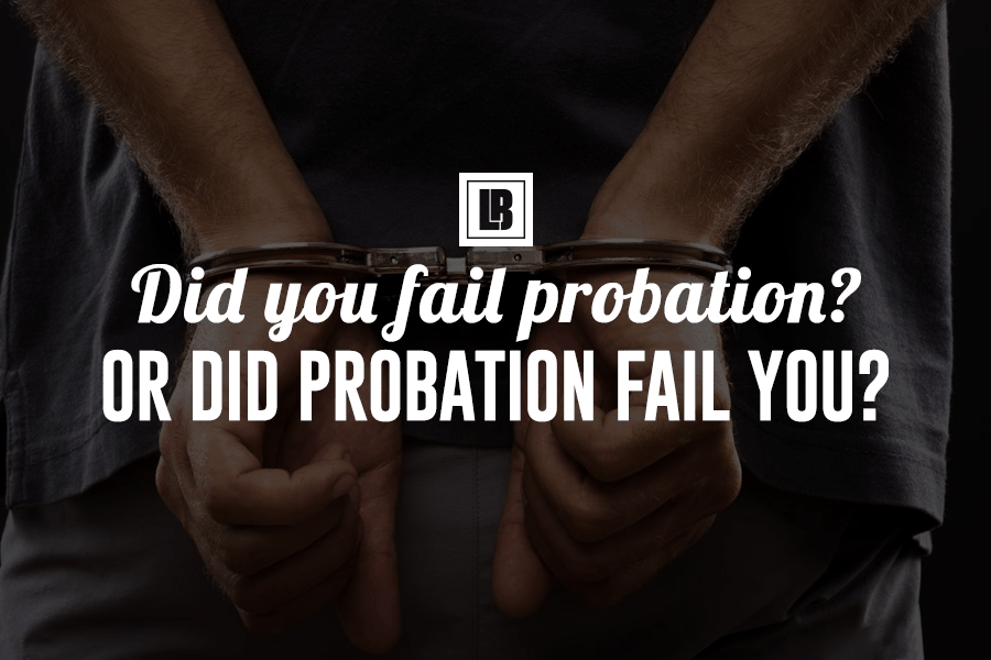 Did You Fail Minnesota Probation? Or did probation fail you?